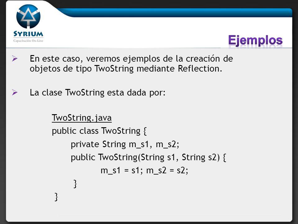Ejemplos:Prueba.java. Class[] types = new Class[] { String.class, String.class }; //defino dos tipos.